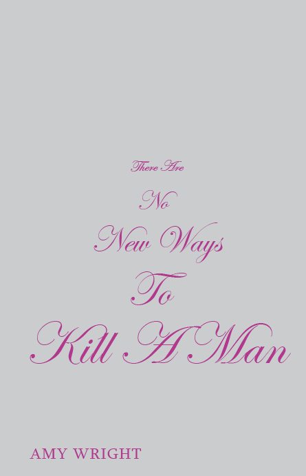 There Are No New Ways To Kill A Man by Amy Wright